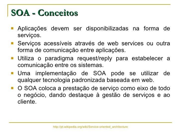 SOA - Conceitos <ul><li>Aplicações devem ser disponibilizadas na forma de serviços. </li></ul><ul><li>Serviços acessíveis ...