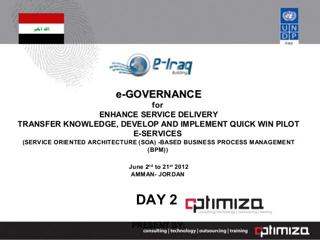 e-GOVERNANCEe-GOVERNANCE for ENHANCE SERVICE DELIVERY TRANSFER KNOWLEDGE, DEVELOP AND IMPLEMENT QUICK WIN PILOT E-SERVICES...