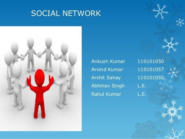 SOCIAL NETWORK            Ankush Kumar    110101050            Arvind Kumar    110101057            Archit Sahay    110101...