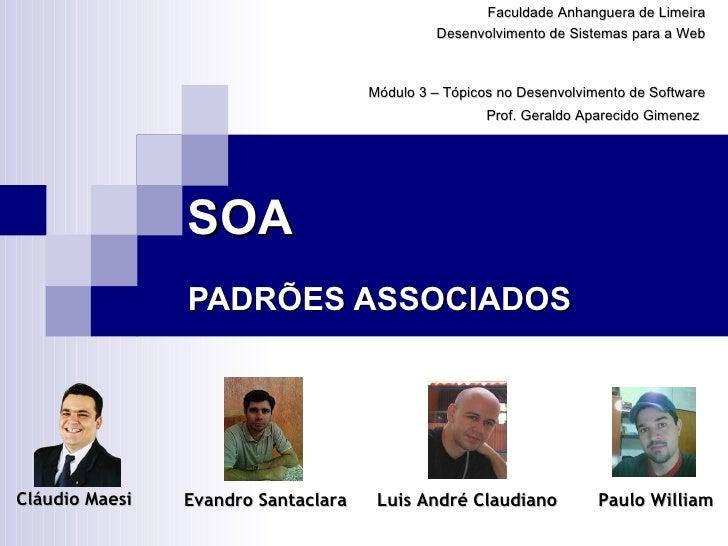 SOA   PADRÕES ASSOCIADOS Faculdade Anhanguera de Limeira Desenvolvimento de Sistemas para a Web Módulo 3 – Tópicos no Dese...