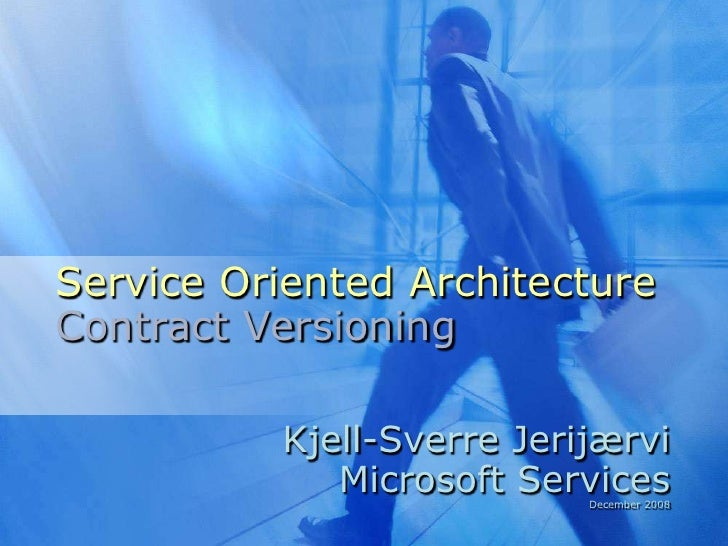 Service Oriented Architecture Contract Versioning            Kjell-Sverre Jerijærvi              Microsoft Services       ...