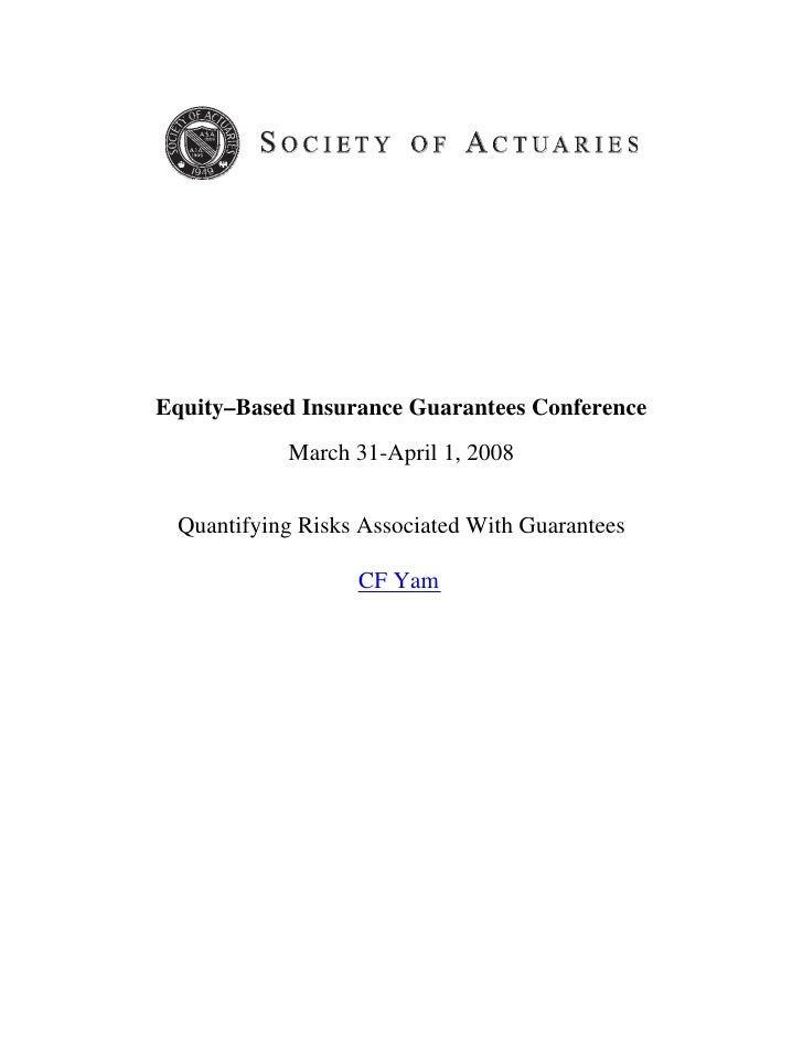 Equity–Based Insurance Guarantees Conference           March 31-April 1, 2008 Quantifying Risks Associated With Guarantees...