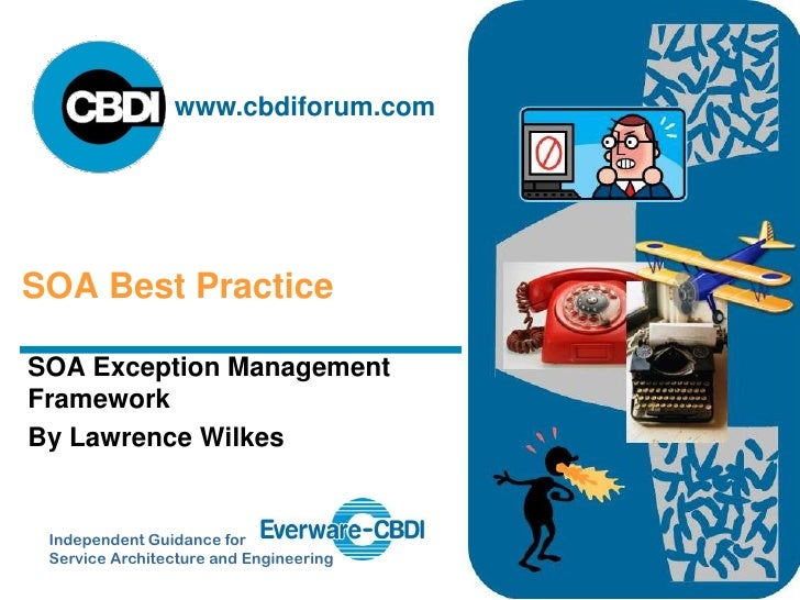 www.cbdiforum.com     SOA Best Practice  SOA Exception Management Framework By Lawrence Wilkes    Independent Guidance for...