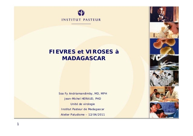 FIEVRES et VIROSES à        MADAGASCAR      Soa Fy Andriamandimby, MD, MPH         Jean-Michel HERAUD, PHD             Uni...