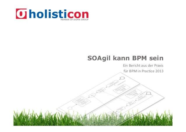 SOAgil kann BPM sein Ein Bericht aus der Praxis für BPM in Practice 2013