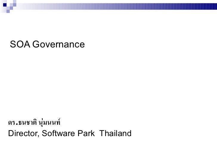 SOA Governanceดร.ธนชาติ นุ่มนนท์Director, Software Park Thailand