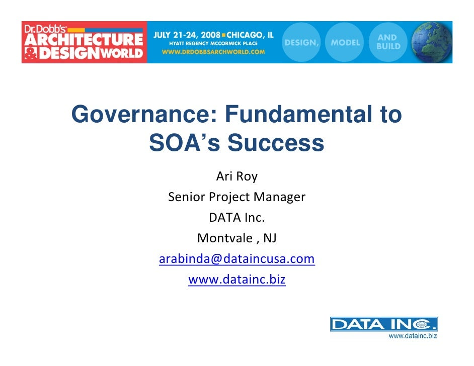 Governance: Fundamental to       SOA's Success                Ari Roy         Senior Project Manager                DATA I...