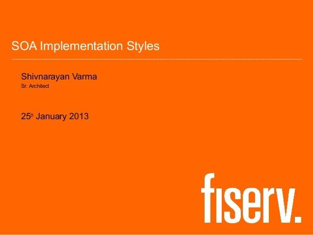 SOA Implementation Styles Shivnarayan Varma Sr. Architect 25th January 2013