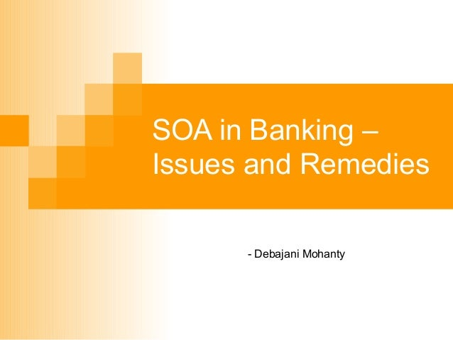 SOA in Banking – Issues and Remedies - Debajani Mohanty