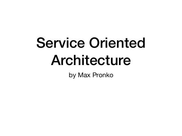 Service Oriented Architecture by Max Pronko