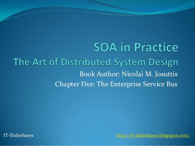 Book Author: Nicolai M. Josuttis                 Chapter Five: The Enterprise Service BusIT-Slideshares                   ...