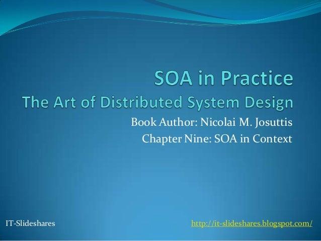 Book Author: Nicolai M. Josuttis                   Chapter Nine: SOA in ContextIT-Slideshares              http://it-slide...
