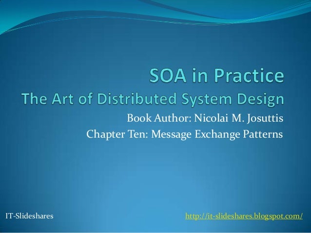 Book Author: Nicolai M. Josuttis                 Chapter Ten: Message Exchange PatternsIT-Slideshares                     ...