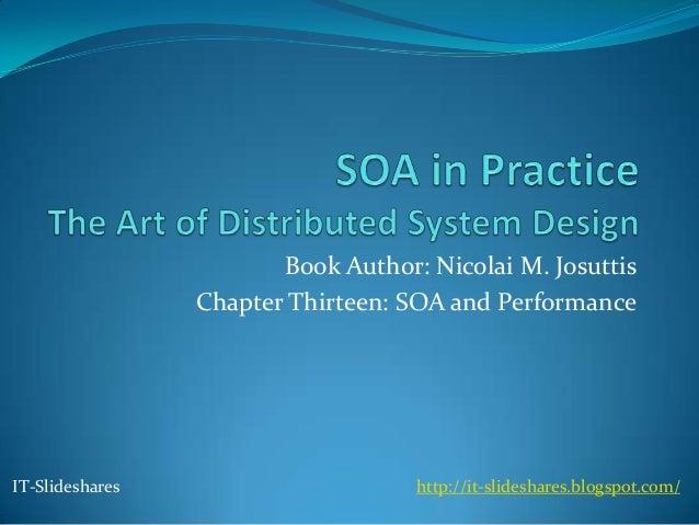 Book Author: Nicolai M. Josuttis                 Chapter Thirteen: SOA and PerformanceIT-Slideshares                      ...