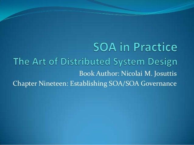 Book Author: Nicolai M. JosuttisChapter Nineteen: Establishing SOA/SOA Governance