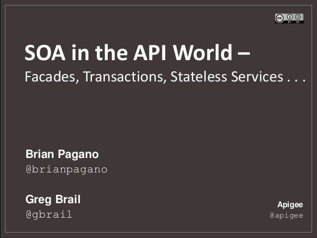 SOA in the API World –Facades, Transactions, Stateless Services . . .Apigee@apigeeBrian Pagano@brianpaganoGreg Brail@gbrail