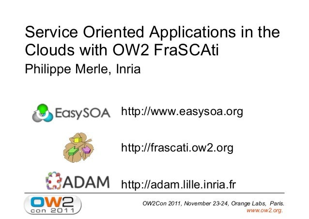 OW2Con 2011, November 23-24, Orange Labs, Paris. www.ow2.org. Service Oriented Applications in the Clouds with OW2 FraSCAt...