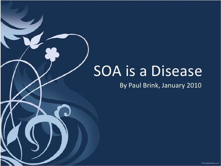 SOA is a Disease<br />By Paul Brink, January 2010<br />