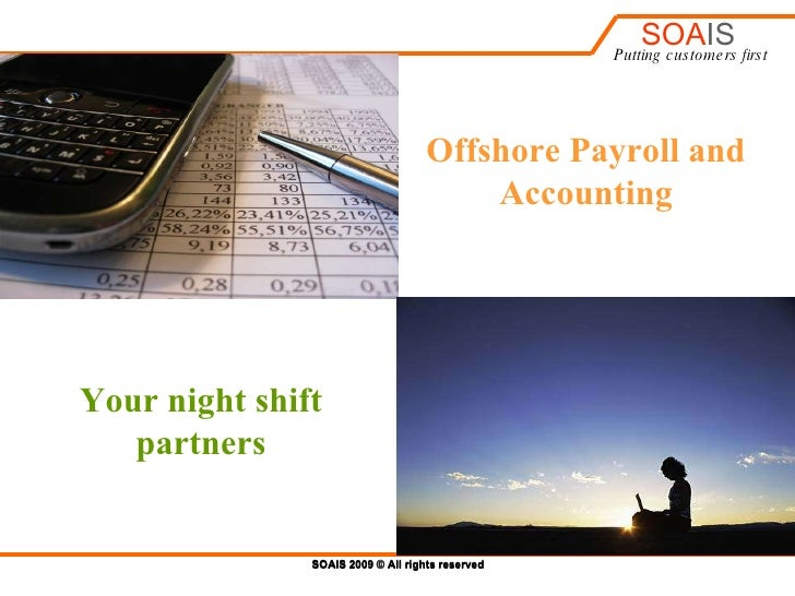 SOAIS 2009 © All rights reserved Offshore Payroll and Accounting Your night shift partners