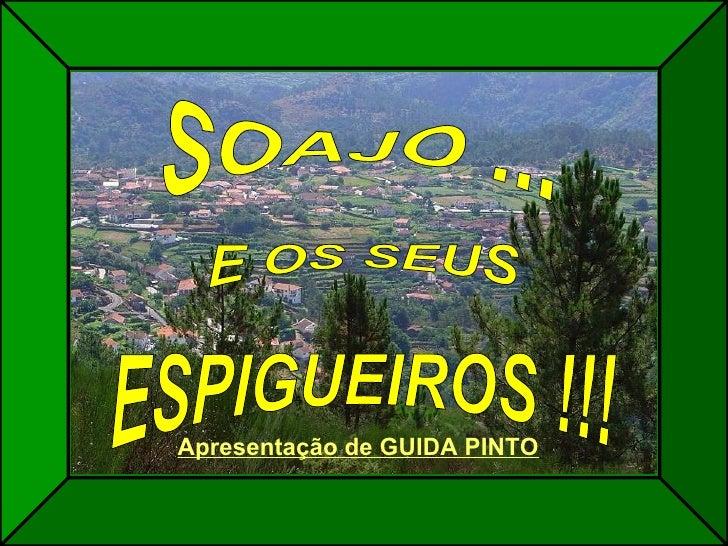 SOAJO ... E OS SEUS ESPIGUEIROS !!! Apresentação de GUIDA PINTO