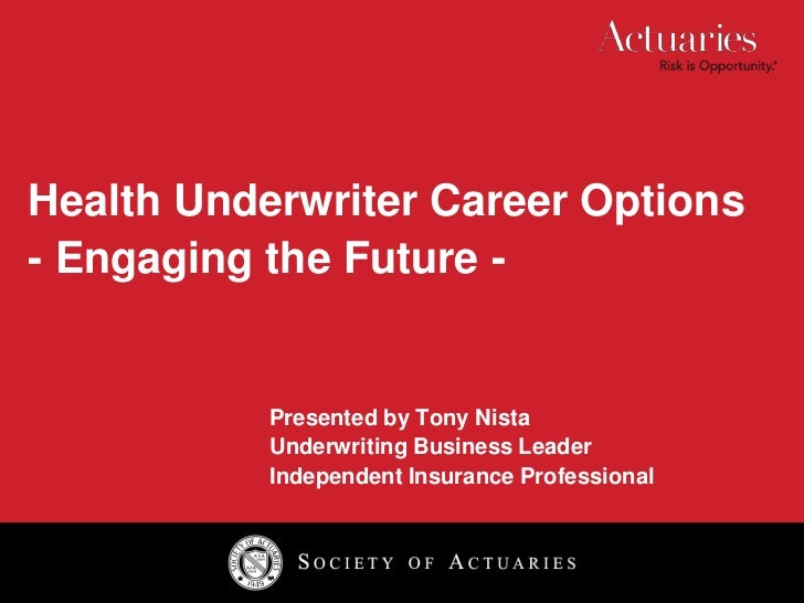 Health Underwriter Career Options<br />- Engaging the Future -<br />Presented by Tony Nista<br />Underwriting Business ...