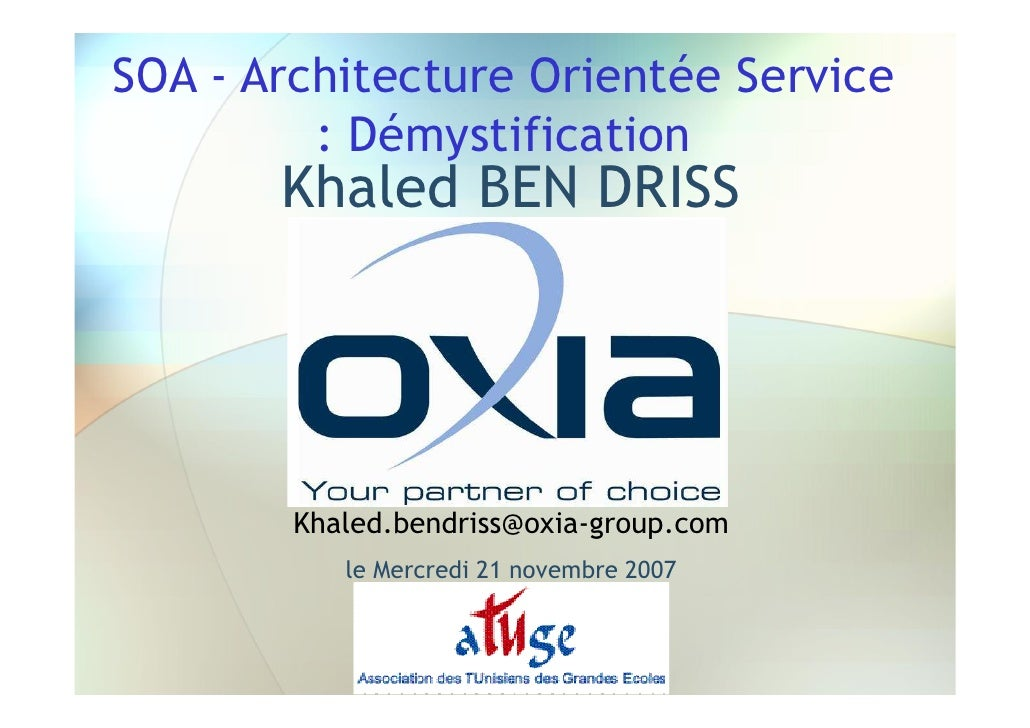 SOA - Architecture Orientée Service          : Démystification        Khaled BEN DRISS             Khaled.bendriss@oxia-gr...