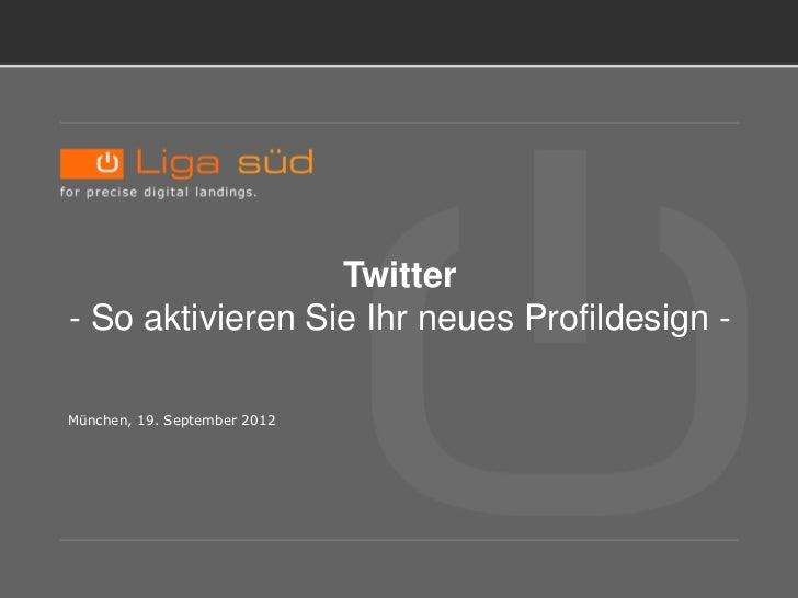 TITELBLATT.                   Twitter - So aktivieren Sie Ihr neues Profildesign - München, 19. September 2012