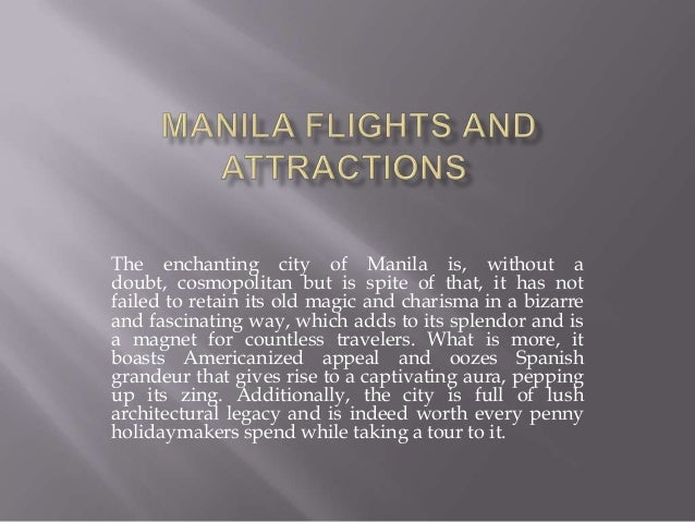 The enchanting city of Manila is, without a doubt, cosmopolitan but is spite of that, it has not failed to retain its old ...