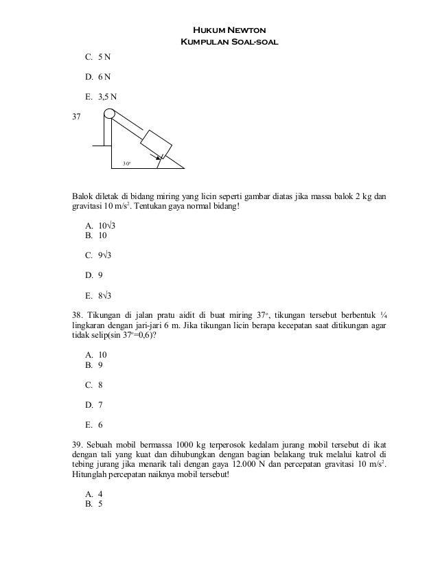 Hukum Newton Kumpulan Soal-soal C. 5 N D. 6 N E. 3,5 N 37 Balok diletak di bidang miring yang licin seperti gambar diatas ...