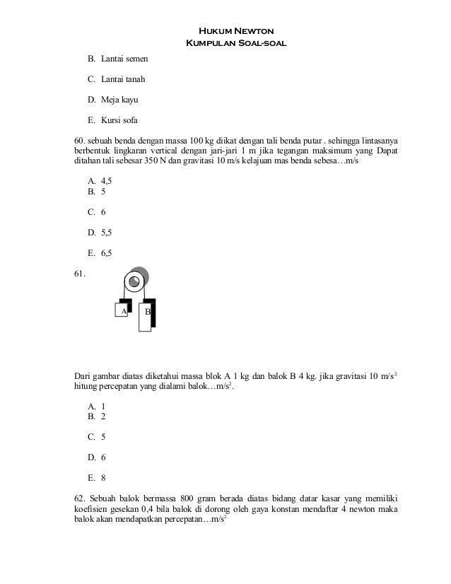Hukum Newton Kumpulan Soal-soal B. Lantai semen C. Lantai tanah D. Meja kayu E. Kursi sofa 60. sebuah benda dengan massa 1...
