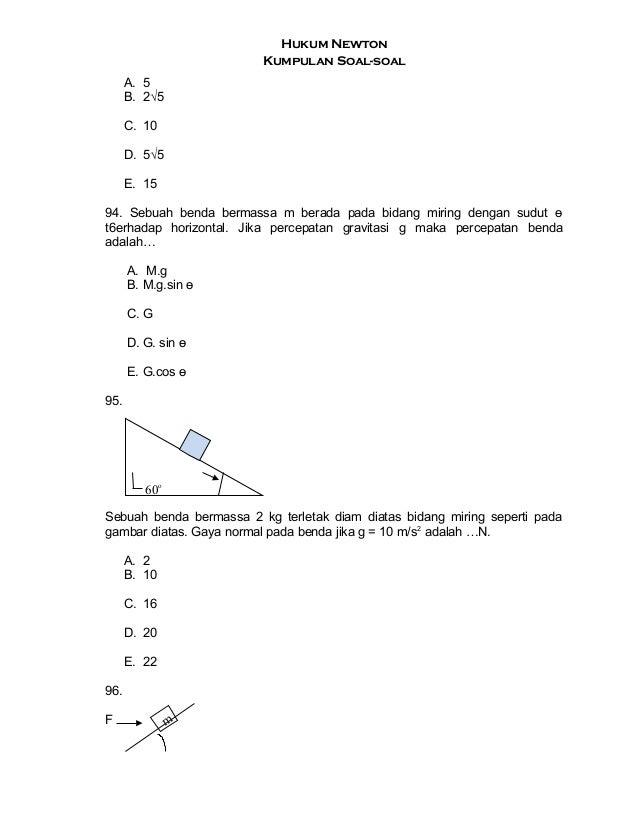 Hukum Newton Kumpulan Soal-soal A. 5 B. 2√5 C. 10 D. 5√5 E. 15 94. Sebuah benda bermassa m berada pada bidang miring denga...