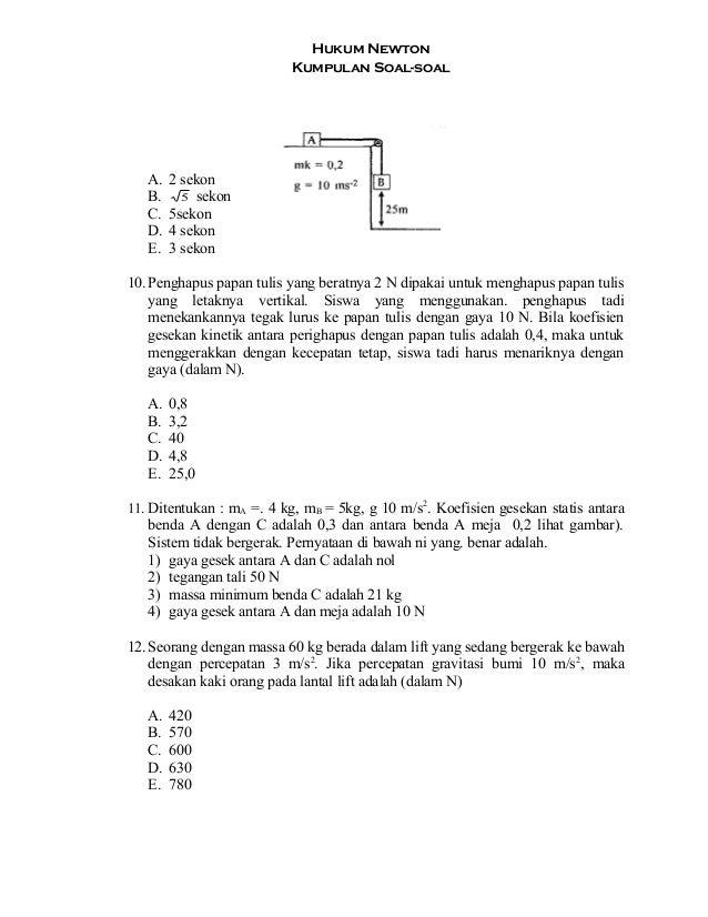 Hukum Newton Kumpulan Soal-soal A. 2 sekon B. 5 sekon C. 5sekon D. 4 sekon E. 3 sekon 10.Penghapus papan tulis yang beratn...