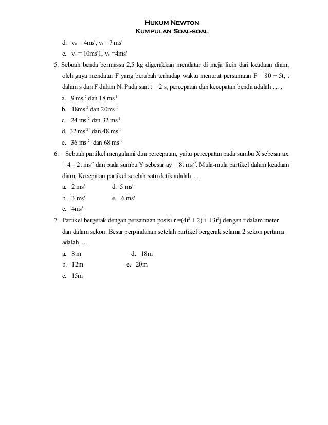 Hukum Newton Kumpulan Soal-soal d. v0 = 4ms', v1 =7 ms' e. v0 = 10ms'1, v1 =4ms' 5. Sebuah benda bermassa 2,5 kg digerakka...