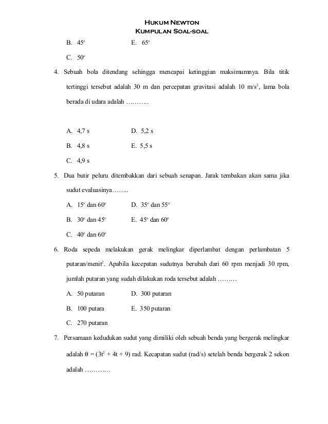 Hukum Newton Kumpulan Soal-soal B. 45o E. 65o C. 50o 4. Sebuah bola ditendang sehingga mencapai ketinggian maksimumnya. Bi...