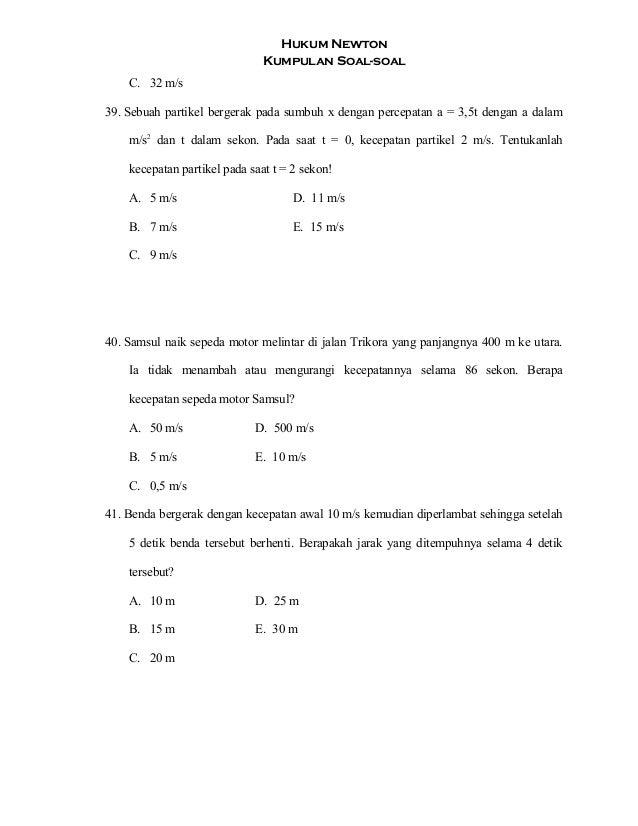 Hukum Newton Kumpulan Soal-soal C. 32 m/s 39. Sebuah partikel bergerak pada sumbuh x dengan percepatan a = 3,5t dengan a d...