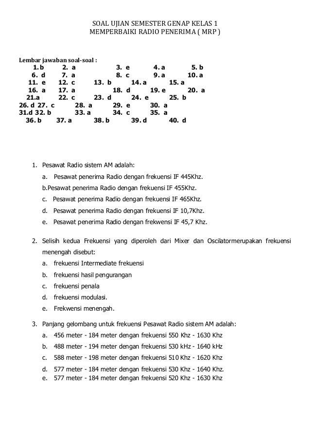 SOAL UJIAN SEMESTER GENAP KELAS 1MEMPERBAIKI RADIO PENERIMA ( MRP )Lembar jawaban soal-soal :1. b 2. a 3. e 4. a 5. b6. d ...
