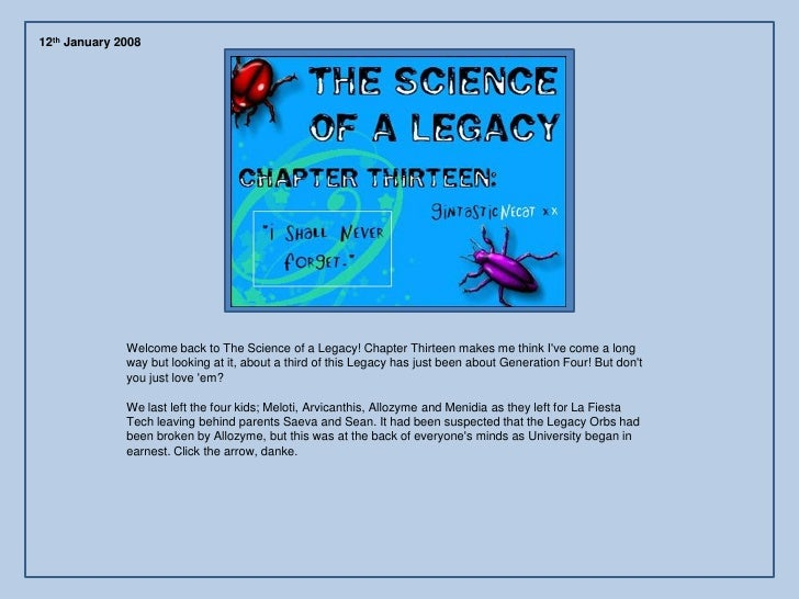 12th January 2008                   Welcome back to The Science of a Legacy! Chapter Thirteen makes me think I've come a l...