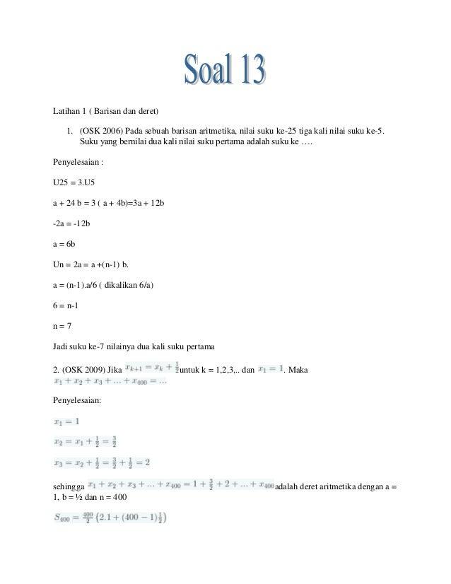 Latihan 1 ( Barisan dan deret)   1. (OSK 2006) Pada sebuah barisan aritmetika, nilai suku ke-25 tiga kali nilai suku ke-5....
