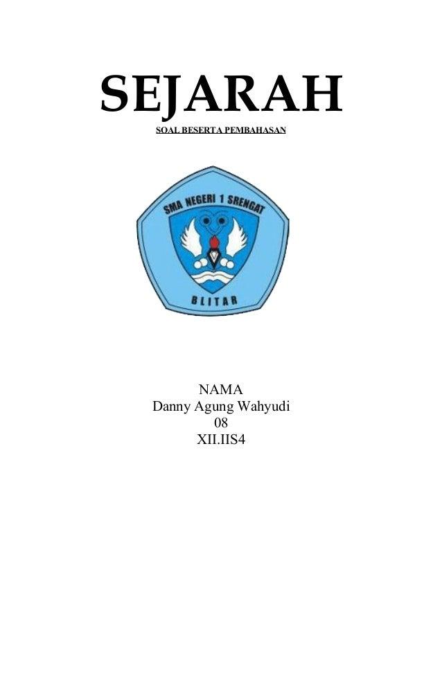 SEJARAH SOAL BESERTA PEMBAHASAN  NAMA Danny Agung Wahyudi 08 XII.IIS4