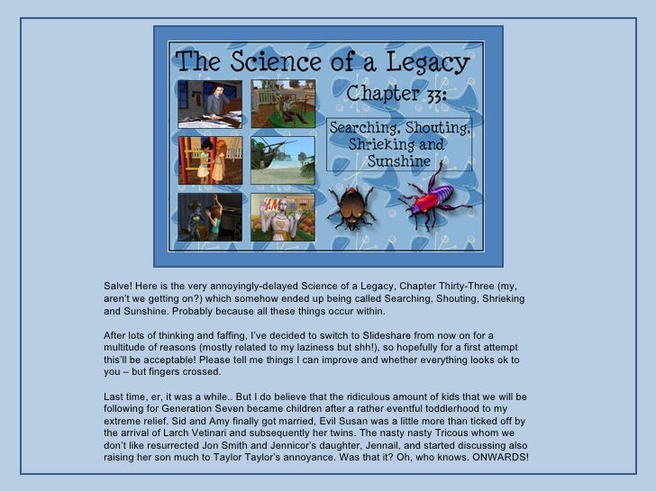 Salve! Here is the very annoyingly-delayed Science of a Legacy, Chapter Thirty-Three (my, aren't we getting on?) which som...