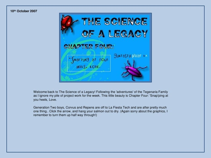 10th October 2007                   Welcome back to The Science of a Legacy! Following the 'adventures' of the Tegenaria F...