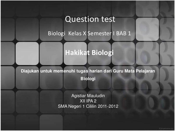 Question test            Biologi Kelas X Semester I BAB 1                    Hakikat BiologiDiajukan untuk memenuhi tugas ...