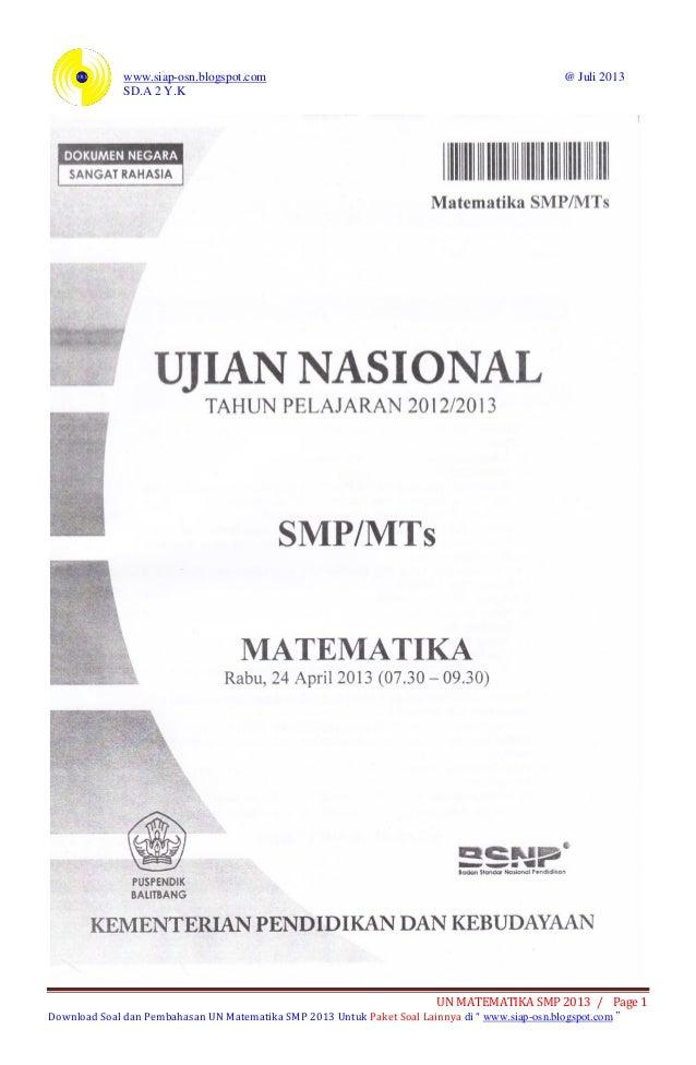 www.siap-osn.blogspot.com @ Juli 2013 SD.A 2 Y.K UN MATEMATIKA SMP 2013 / Page 1 Download Soal dan Pembahasan UN Matematik...