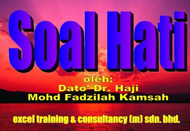 oleh: Dato' Dr. Haji  Mohd Fadzilah Kamsah Soal Hati excel training & consultancy (m) sdn. bhd.