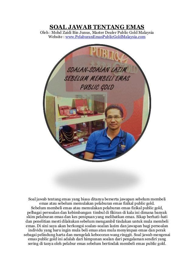 SOAL JAWAB TENTANG EMAS Oleh : Mohd Zaidi Bin Junus, Master Dealer Public Gold Malaysia Website : www.PelaburanEmasPublicG...