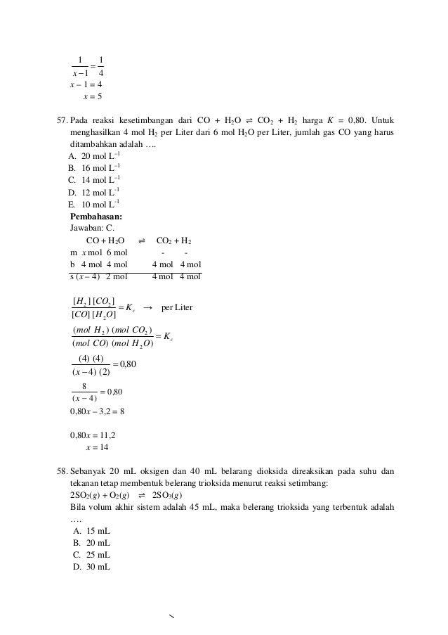 4 1 1 1 = −x x – 1 = 4 x = 5 57. Pada reaksi kesetimbangan dari CO + H2O ⇌ CO2 + H2 harga K = 0,80. Untuk menghasilkan 4 m...