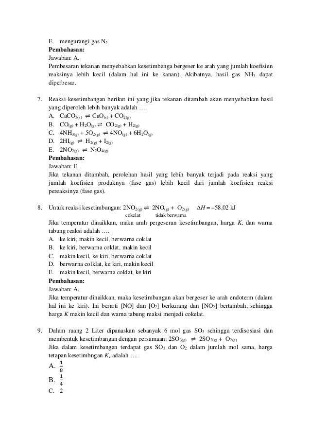 E. mengurangi gas N2 Pembahasan: Jawaban: A. Pembesaran tekanan menyebabkan kesetimbanga bergeser ke arah yang jumlah koef...