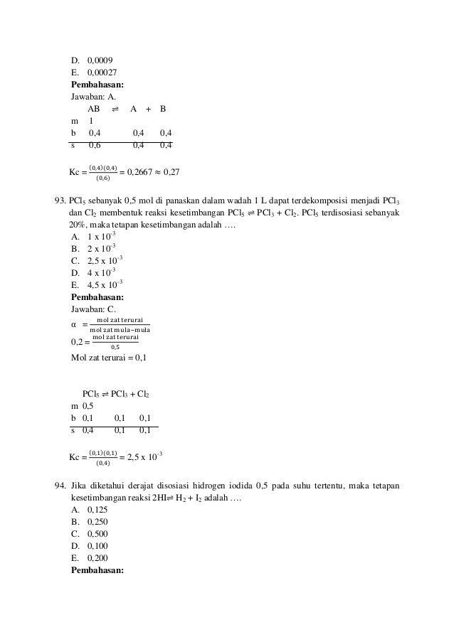 D. 0,0009 E. 0,00027 Pembahasan: Jawaban: A. AB ⇌ A + B m 1 b 0,4 0,4 0,4 s 0,6 0,4 0,4 Kc = (,ସ)(,ସ) (,) = 0,2667 ≈ 0...