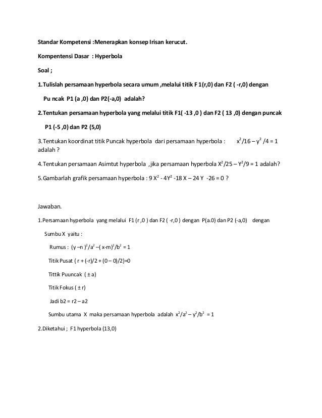 Standar Kompetensi :Menerapkan konsep Irisan kerucut.Kompentensi Dasar : HyperbolaSoal ;1.Tulislah persamaan hyperbola sec...