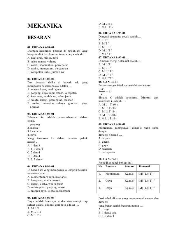 MEKANIKA BESARAN 01. EBTANAS-94-01 Diantara kelompok besaran di bawah ini yang hanya terdiri dari besaran turunan saja ada...